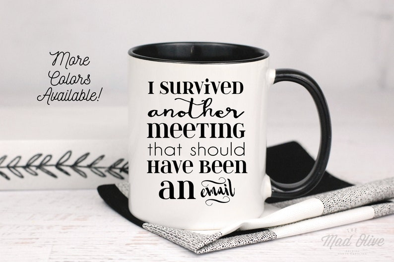I Survived Another Meeting That Should Have Been An Email Mug image 0