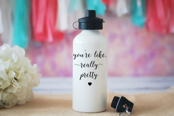 You're Like Really Pretty Water Bottle, Mean Girls Cup, Graduation Gift, Plastics Bottle, You Go Glen CoCo, Best Friend Gift, Birthday Gift