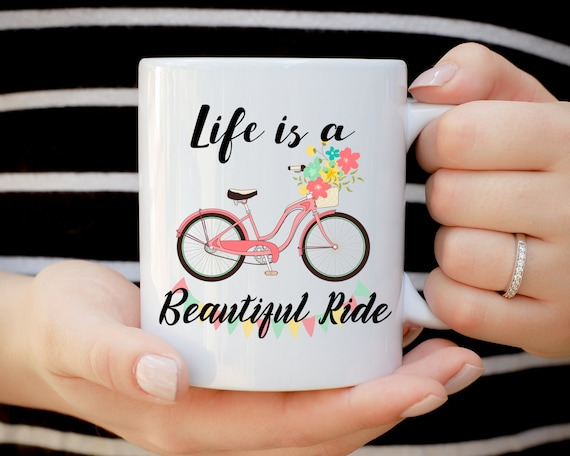 Life Is A Beautiful Ride Mug, Funny Mug, Inspirational Mug, Bike Mug, Gift For Cyclist, Bike Rider Gift, Born To Ride, Custom Tea Cup,Coffee