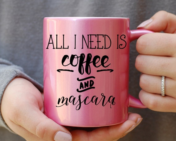 All I Need is Coffee and Mascara Mug, Pink Metallic Mug, All I Need is Mascara and Coffee, Makeup Lover, Mascara Mug, Coffee Mug, Caffeine,