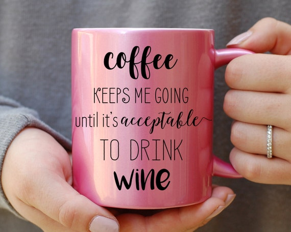 Coffee Keeps Me Going Until it's Acceptable to Drink Wine Pink Metallic Mug, Coffee Until Wine, But First Coffee, Best Friend Gift