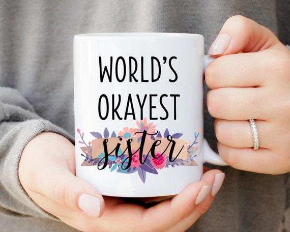 World's Okayest Sister Mug, Sister Birthday Gift, Christmas Gift, Christmas Present, Sibling Mug, Birthday Gift, World's Ok, Best Sisters