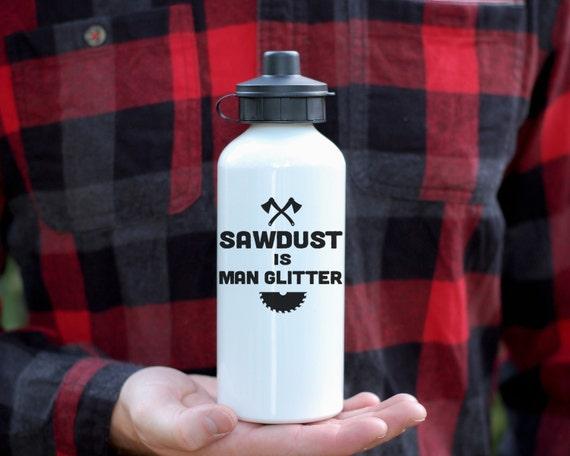 Sawdust Is Man Glitter Water Bottle, Funny Bottle For Men, Gift For Dad, Lumberjack Gift, Carpenter Gift, Ron Swanson, Quote Mug, Custom Gif