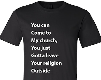 Leave Your Religion Outside - Available in two colors - FREE SHIPPING