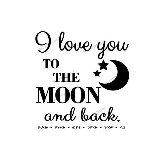 I Love You Moon And Back Svg Png Eps Jpg Dxf For Etsy