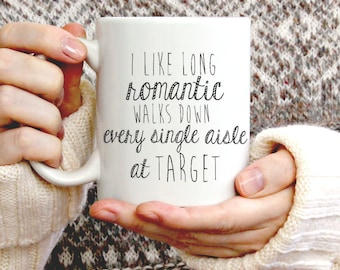 I like long Romantic Walks Down Every single aisle at Target, Stocking Stuffer, gift for her, Mom mug, Gift for wife, Gift for mom