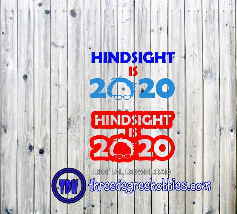Bernie 2020 Hindsight Two Designs Digital Download SVG DXF EPS Silhouette  Studio Cricut Design Space