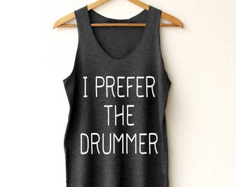 250f762d867ece I prefer the drummer Shirt - drummer Tanks Tops High Quality Graphic Unisex