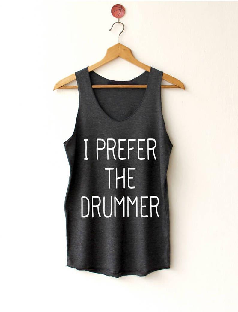 6ab0587f29762 I prefer the drummer Shirt drummer Tanks Tops High Quality