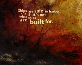 """Motivational Quote Poster  """"Ships are safe in harbor, but that's not what ships are built for."""" Original Art Print"""