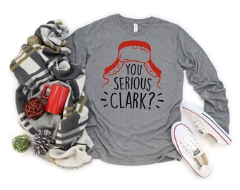 Christmas Shirt, Funny Christmas Shirt, Christmas Gift, You Serious Clark,  Gift for her