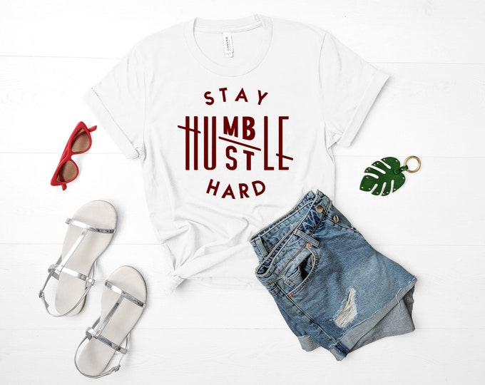 Stay Humble, Hustle Hard, Cute Woman Shirt