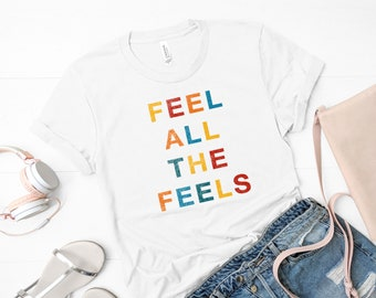 Feel all the feels t-shirt, fashion t-shirt, tank tops, trendy fashion, fashionista, ootd, graphic t-shirts