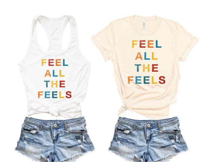 Feel all the feels t-shirt, fashion t-shirt, tank tops, trendy fashion, fashionista, ootd, graphic t-shirts
