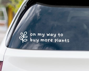 On my way to buy more plants - Decal Vinyl Hand Lettered Quote Sticker  - Unique Gift, Laptop, MacBook, iPad, Water Bottle, Mug, Car Window