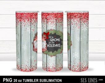 Skinny Tumbler Sublimation - Christmas Gnome - I'll be Gnome for the Holidays