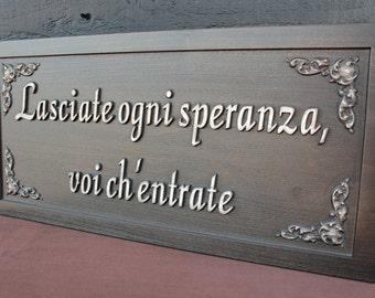 Lasciate ogni speranza voi ch'entrate Dante Quote Dante's Inferno Divine Comedy Carved Wood Sign Personalized Sign Distressed Wooden Sign
