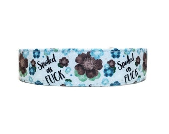 Spoiled as F*ck Blue, Dog Collar, Made To Order - Available in Buckle or Martingale or Chain Martingale