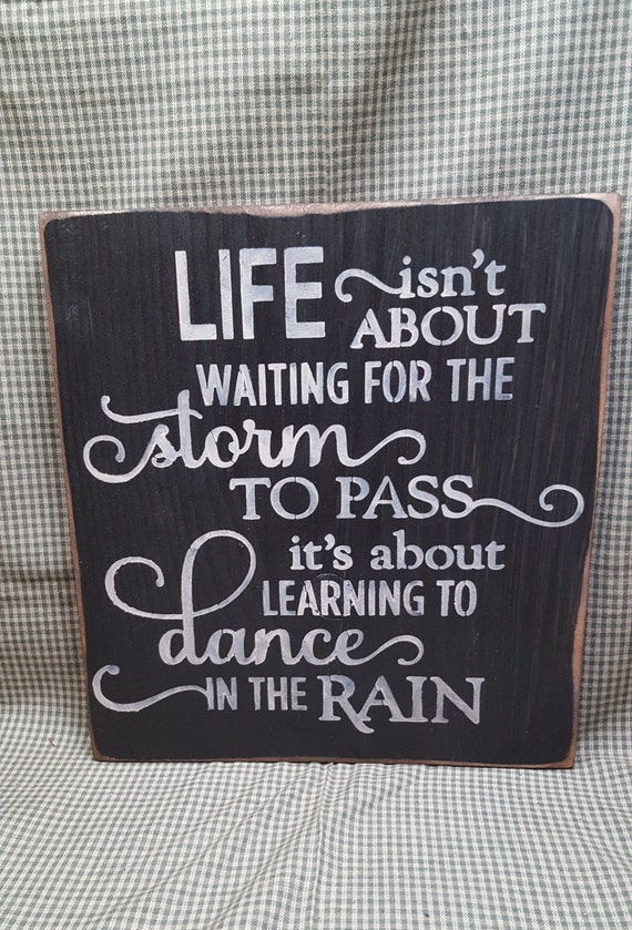 Inspirational Quote Dance In The Rain Primitive Sign Rustic Etsy