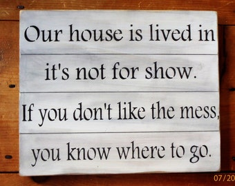 Our house is lived in, Funny Sign, Messy House, Family Sign, Primitive Sign, Country Sign, Mom Sign, Wood Sign, Rustic Sign, Home Decor,