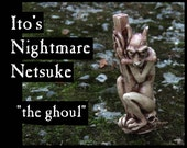 Ito 39 s Nightmare Netsuke - quot the ghoul quot