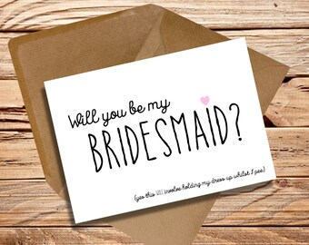 Funny Will you be my Bridesmaid card Wedding Day / hold my dress whilst I pee / friend / maid of honour / maid of honor