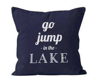 54 colors Go Jump In The Lake Pillow Cover, lake quote pillow cover lake decor, nautical navy blue pillow cover, fun lake house pillow cover