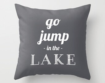 Grey Lake Pillow cover, Go Jump In The Lake Pillow cover, Funny Quote Pillow cover, lake quote pillow cover, Funny Quote Decor