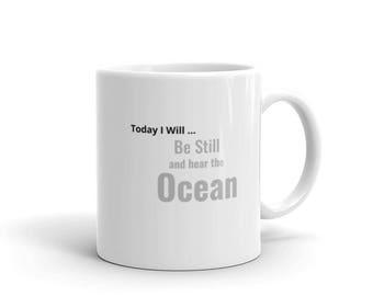 Today I will be still and hear the Ocean, Coffee mug, white mug, Inspire Mug