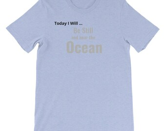 Today I will be still and Hear the Ocean t-shirt, T-shirt, Inspirational