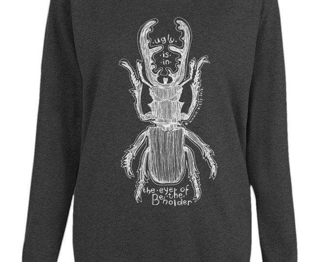 Stag Beetle Ugly Is In The Eye Of The Beholder Line Drawing WomensOrganic Cotton Raglan Sweatshirt. Grey Or Black.