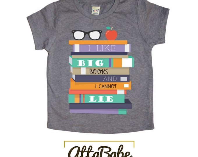 Back to School Shirt - Infant Toddler -  I Like Big Books & I Cannot Lie Kids T-shirt - Funny Kids shirt,  Toddler Shirt, Kids Shirt