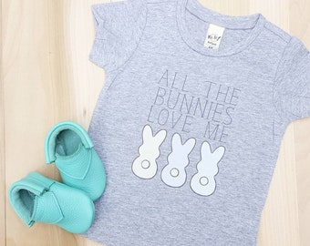 All the Bunnies Love Me Easter T-shirt - Infant Shirt, Toddler Shirt, Kid Shirt, Todder Tee, Infant Tee, Kids Tee, Easter Tee, Bunny shirt