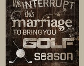 Wedding Sign - We interrupt this GOLF Season for the wedding or marriage of... personalized sign - Made in USA