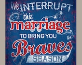 ATLANTA BRAVES baseball or ANY Sports Team. We interrupt this marriage to bring you baseball season, rustic sign, vintage sign, home decor
