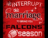 ATLANTA FALCONS football or Any Sports Team Man Cave Sign -We interrupt this marriage to bring you football season custom art