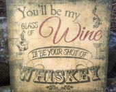Glass of Wine Shot of Whiskey Rustic Artwork Home Decor on Wood or Canvas Valentine or Wedding Sign Country Song