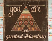 You are Our Greatest Adventure Wood panel sign Baby Decor Infant Room - Teepee Art - Baby Shower Gift
