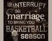 BASKETBALL season. We interrupt this marriage to bring you basketball season, rustic sign, country sign, wedding sign, home decor sign