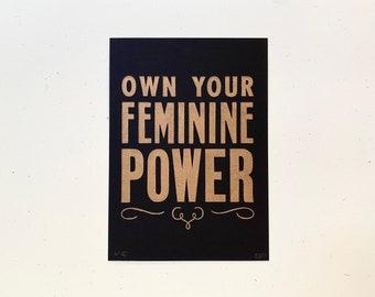 5x7, Letterpress, Print, Own Your Feminine Power, Gold Ink, Wood Type, Feminist