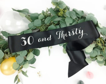 Birthday Sash, 30th birthday sash, 30 and thirsty sash, thirty and thirsty birthday sash, birthday girl, dirty 30 sash, any age sash