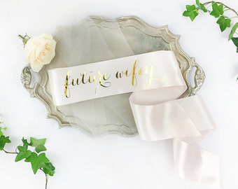 Future wifey sash - Wifey to be - Bride to Be Sash - Bachelorette Sash - Bridal Shower Bachelorette Party Accessory - Bride Gift -Bride Sash