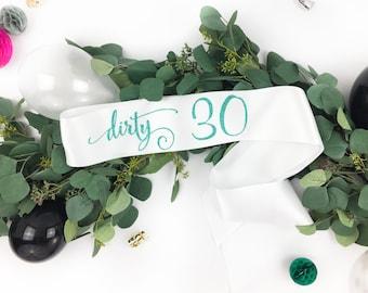 Dirty 30 sash, Dirty Thirty sash, Birthday Sash, 30th birthday sash, 30 and thirsty sash, thirty & thirsty birthday sash, thirtieth birthday