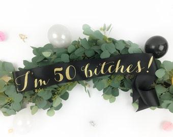 50 Fifty fiftieth Birthday Sash - I'm 50 bitches sash - birthday girl sash - birthday party accessory - 50 and fabulous sash - any age sash