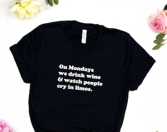 On Mondays we drink wine and watch people cry in limos tee