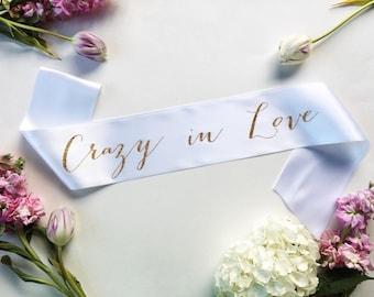 Crazy In Love Bachelorette Sash -  bridal sash -  bachelorette party accessory - bride to be sash - future mrs sash - bride sash