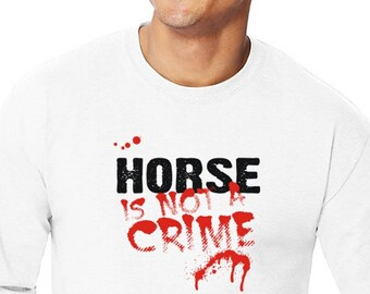 Being A Horse Is Not A Crime Long Sleeve T-Shirt