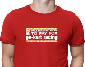 09fb04666 The Only Reason I Work Is To Pay For Go Kart Racing T-Shirt