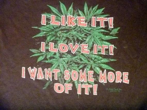 70's Cannabis Humor T-Shirt, Rare, I Like It! I Lo