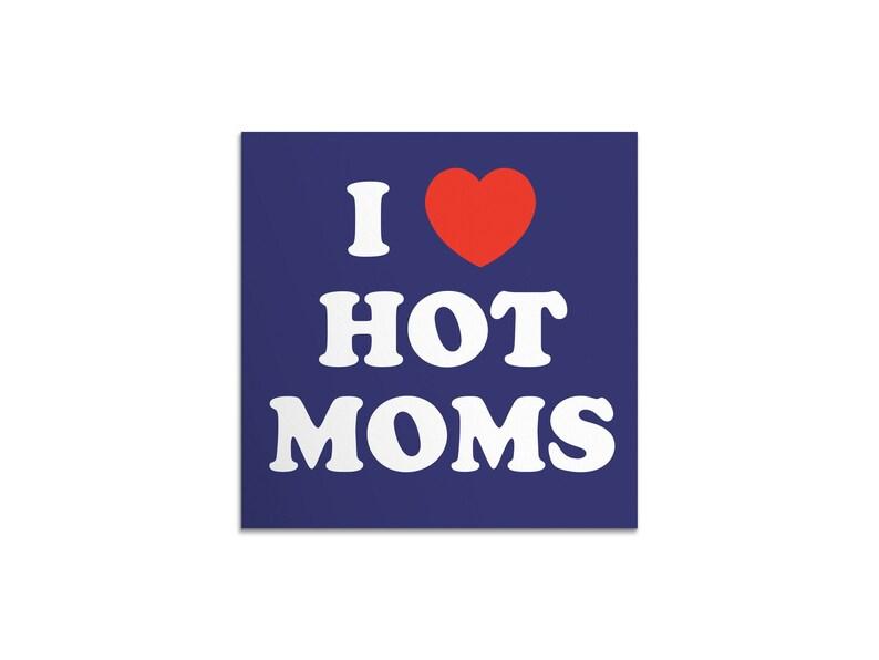 I Love Hot Moms Sticker  Vinyl Weatherproof Decal  Funny image 0